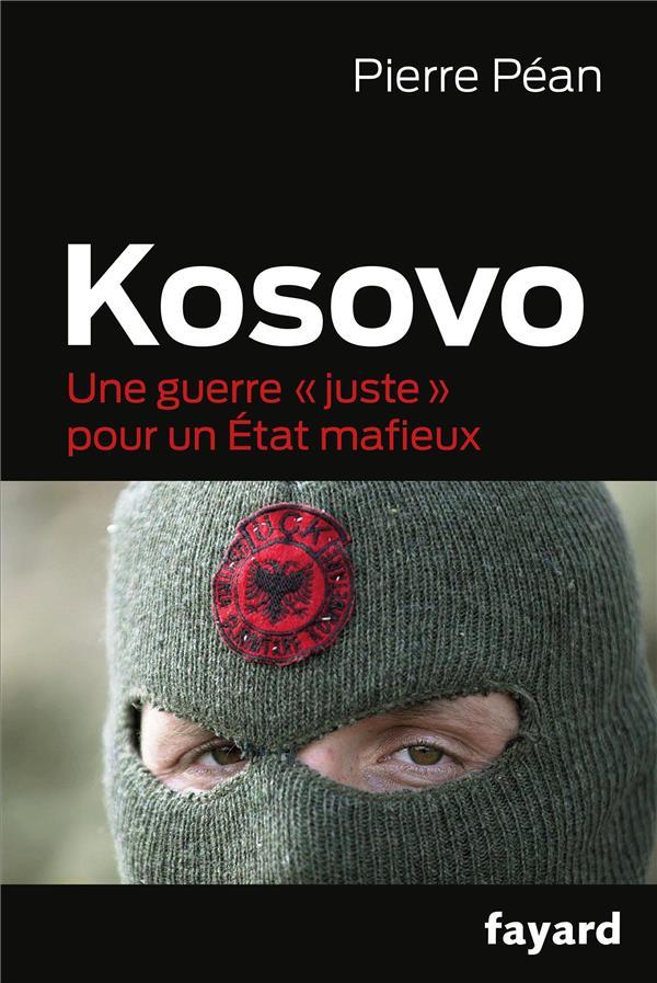 Kosovo ; Une Guerre   Juste   Pour Un Etat Mafieux
