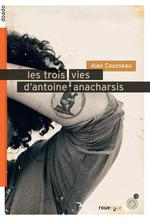 les trois vies d'Antoine Anacharsis - Alex Cousseau