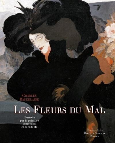 Les Fleurs Du Mal De Charles Baudelaire ; Illustrees Par La Peinture Symboliste Et Decadente