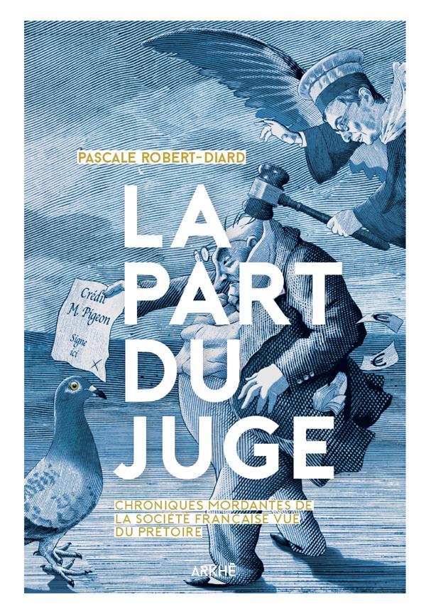 La part du juge ; chroniques mordantes de la société française vue du prétoire
