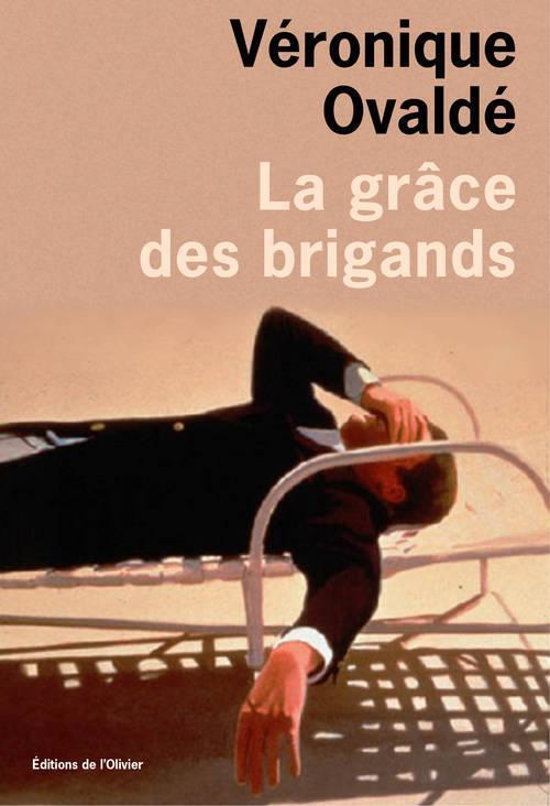 grace des brigands (La) | Ovaldé, Véronique. Auteur