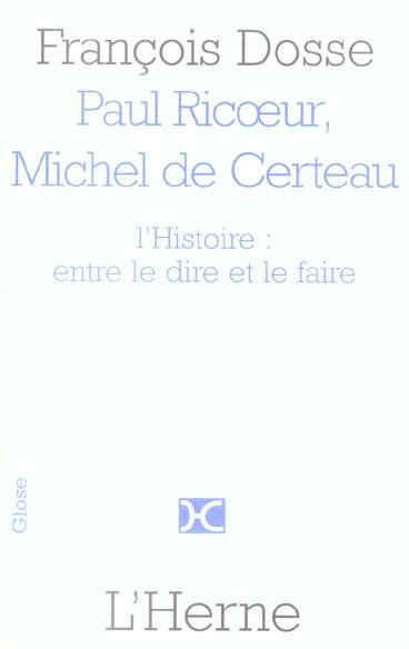 PAUL RICOEUR, MICHEL DE CERTEAU : L'HISTOIRE ENTRE LE DIRE ET LE FAIRE