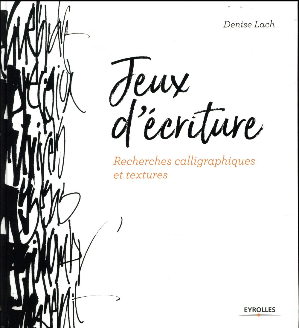Jeux d'écriture : Recherches calligraphiques et textures | Lach, Denise. Auteur