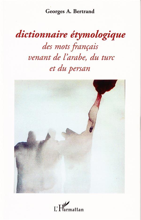 Dictionnaire Etymologique Des Mots Francais Venant De L'Arabe, Du Turc Et Du Persan