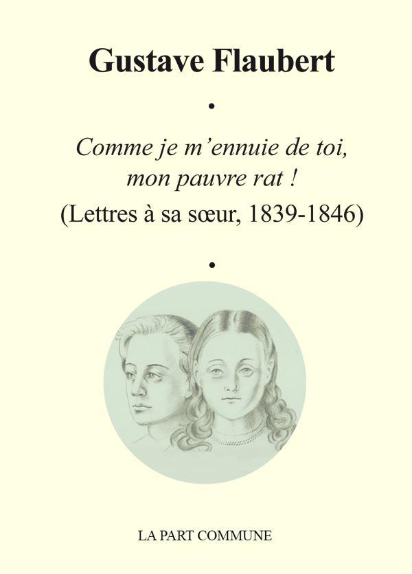 Comme je m'ennuie de toi, mon pauvre rat ! lettre à sa sœur (1839-1846)