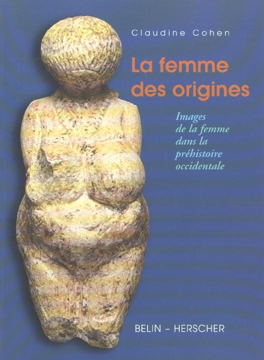 LA FEMME DES ORIGINES : IMAGES DE LA FEMME DANS LA PREHISTOIRE OCCIDENTALE