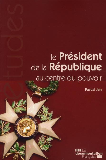 Le président de la République au centre du pouvoir