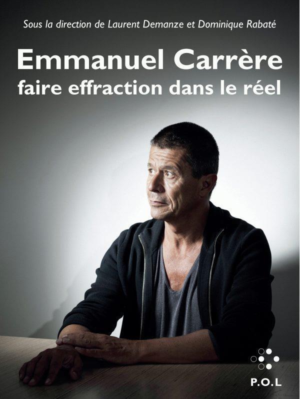 EMMANUEL CARRERE : FAIRE EFFRACTION DANS LE REEL