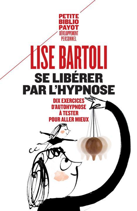 Se Liberer Par L'Hypnose ; 10 Exercices D'Auto-Hypnose