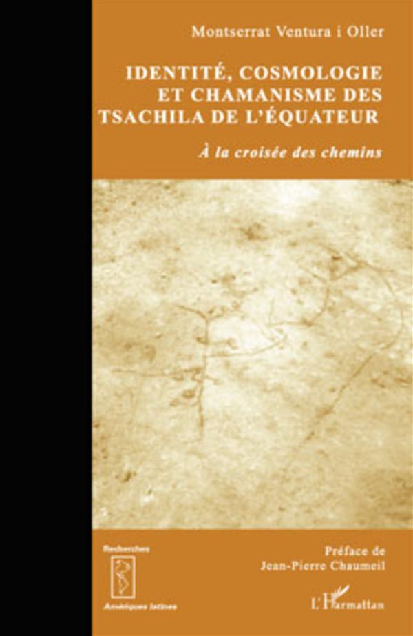Identite, Cosmologie Et Chamanisme Des Tsachila De L'Equateur A La Croisee Des Chemins