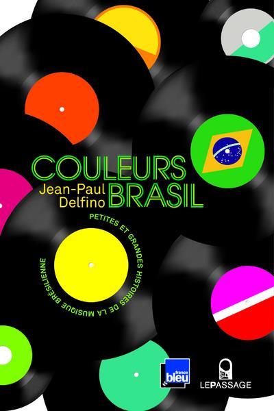 COULEURS BRASIL, PETITES ET GRANDES HISTOIRES DE LA MUSIQUE BRESILIENNE