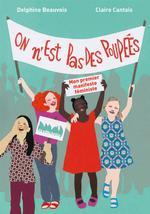 on n'est pas des poupées ; premier manifeste féministe - Delphine Beauvois, Claire  Cantais