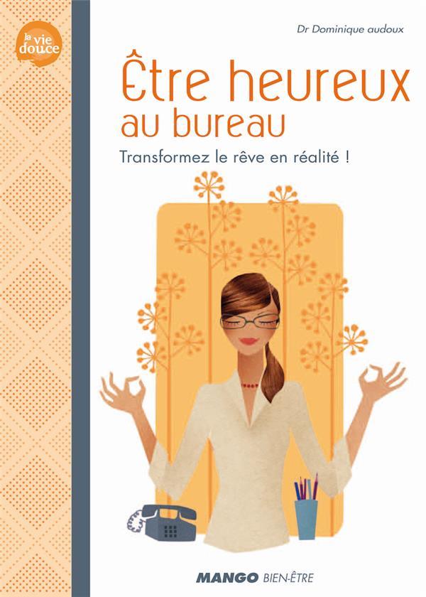 Etre Heureux Au Bureau ; Transformez Le Reve En Realite !