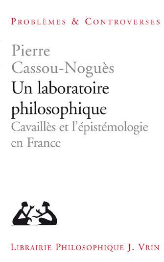 Un laboratoire philosophique ; Cavaillès et l'épistémologie en France
