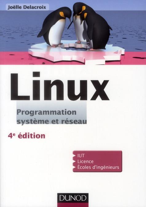 Linux ; Programmation, Systeme Et Reseau ; Cours Et Exercices Corriges (4e Edition)