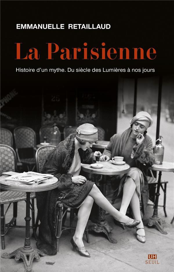 LA PARISIENNE - HISTOIRE D'UN MYTHE DU XVIIIE SIECLE A NOS JOURS