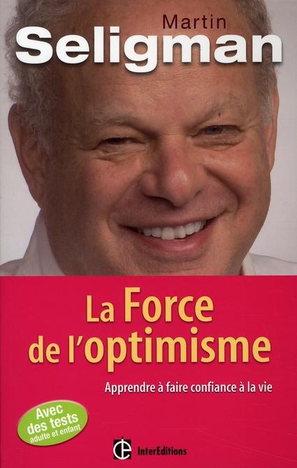 La Force De L'Optimisme ; Apprendre A Faire Confiance A La Vie