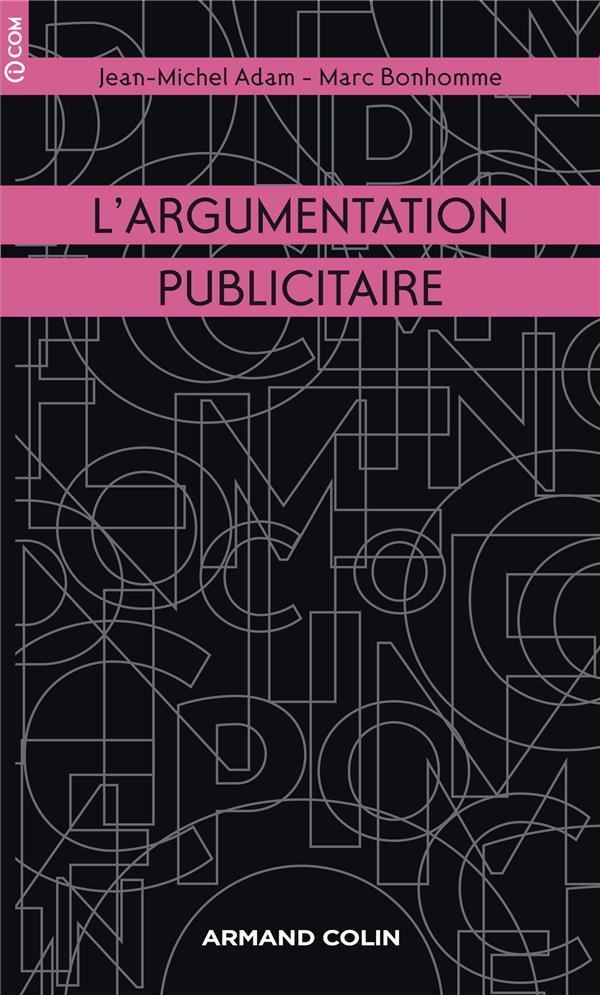 L'Argumentation Publicitaire ; Rhetorique De L'Eloge Et De La Persuasion (2e Edition)