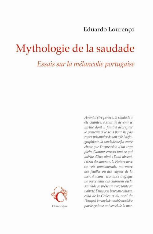 MYTHOLOGIE DE LA SAUDADE, ESSAIS SUR LA MELANCOLIE PORTUGAISE
