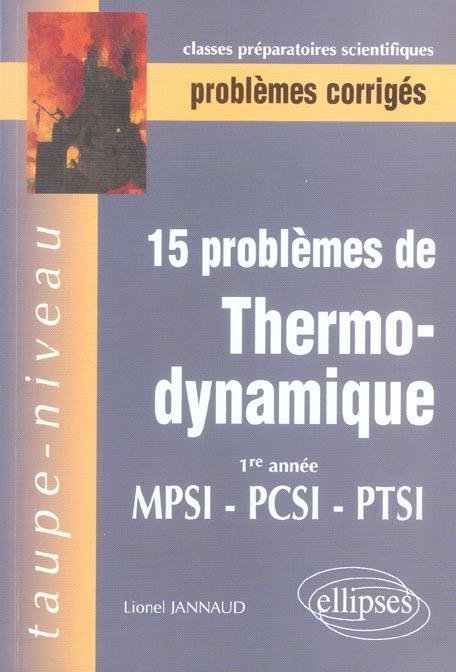15 Problemes De Thermo-Dynamique ; 1e Annee Mpsi, Ptsi, Pcsi ; Classes Preparatoires Scientifiques, Problemes Corriges