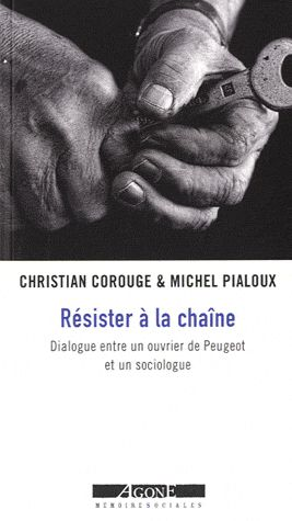 RESISTER A LA CHAINE : DIALOGUE ENTRE UN OUVRIER DE PEUGEOT ET UN SOCIOLOGUE