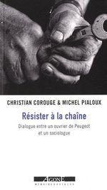Couverture de Résister à la chaîne ; dialogue entre un ouvrier de Peugeot et un sociologue