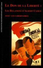Couverture de Le don de la liberté ; les relations d'Albert Camus avec les libertaires