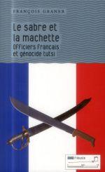 Couverture de La sabre et la machette ; officiers français et génocide tutsi