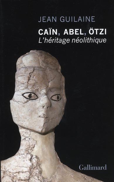 CAIN, ABEL, OTZI : L'HERITAGE NEOLITHIQUE