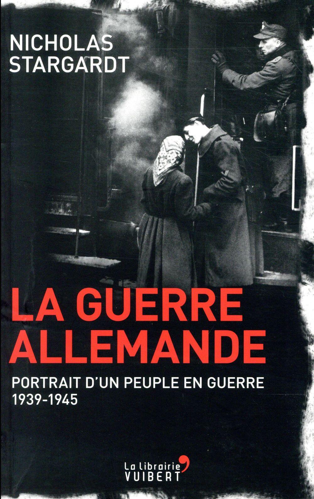 LA GUERRE ALLEMANDE : PORTRAIT D'UN PEUPLE EN GUERRE 1939-1945