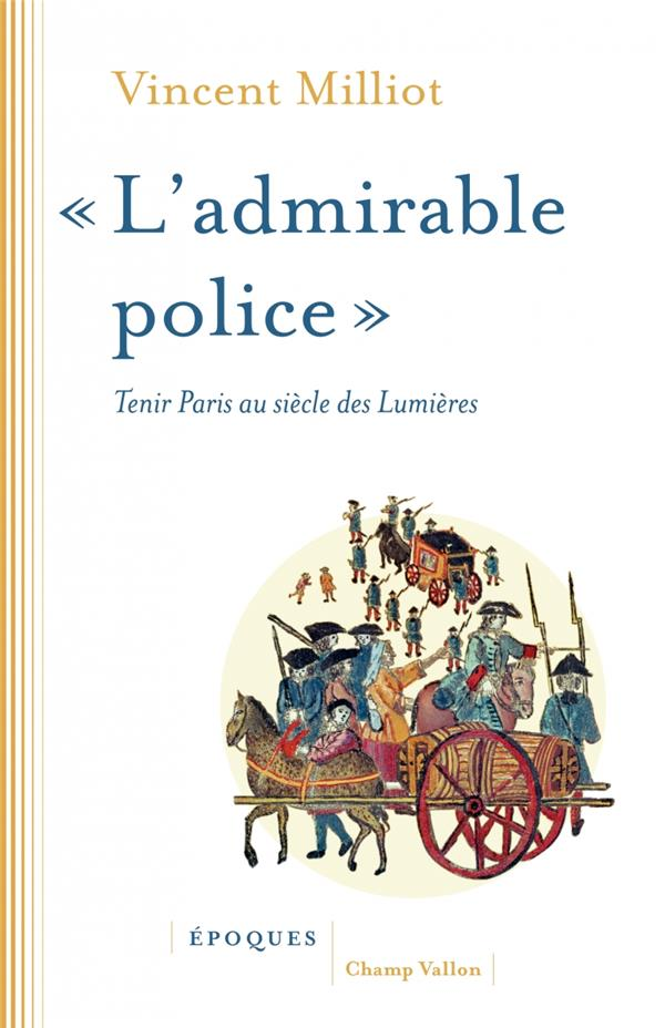 """L'ADMIRABLE POLICE"", TENIR PARIS AU SIECLE DES LUMIERES"