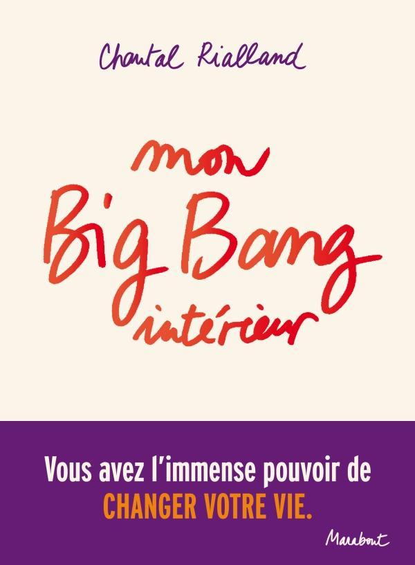 Mon Big-Bang Interieur ; Vous Avez L'Immense Pouvoir De Changer Votre Vie