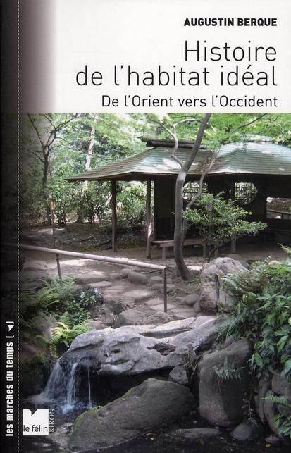 HISTOIRE DE L'HABITAT IDEAL : DE L'ORIENT VERS L'OCCIDENT