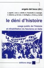 Couverture de Le déni d'histoire ; usage public de l'histoire et réhabilitation du fascisme en Italie