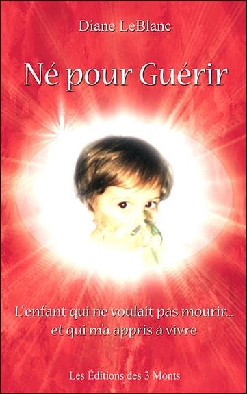 Ne Pour Guerir - L'Enfant Qui Ne Voulait Pas Mourir