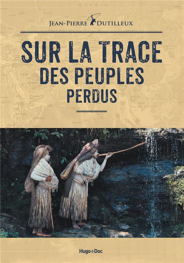 Sur la trace des peuples perdus | Dutilleux, Jean-Pierre