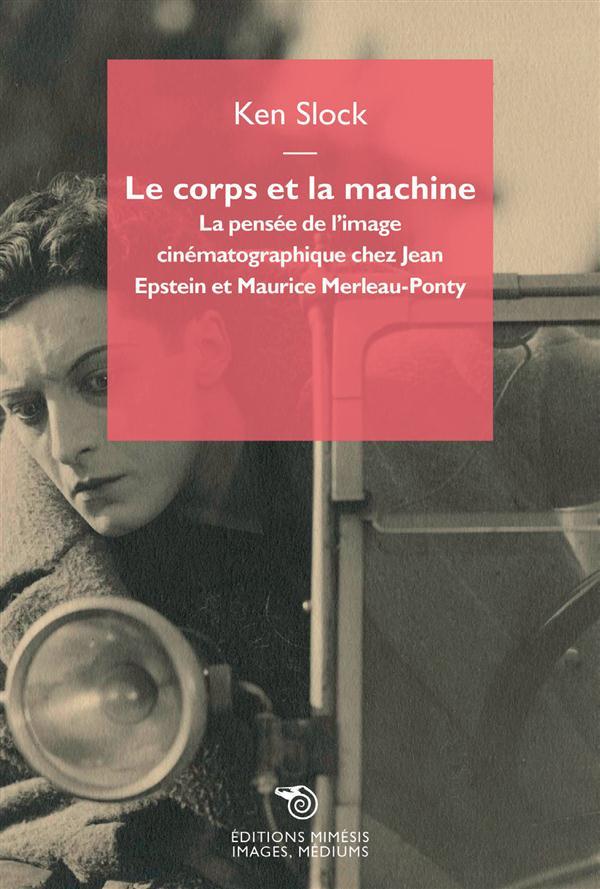Le corps et la machine ; la pensée de l'image cinématographique chez jean epstein et maurice merleau-ponty
