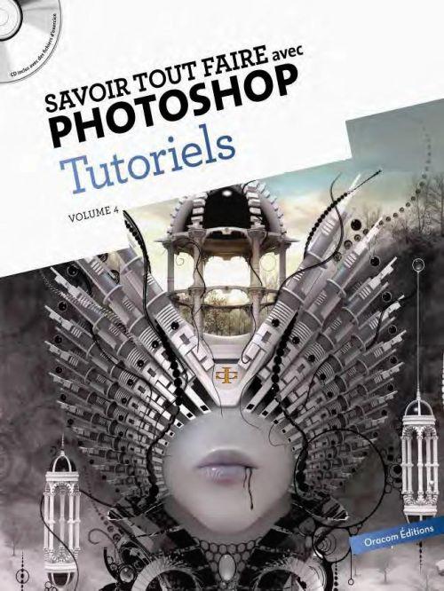 Savoir Tout Faire; Avec Photoshop ; Tutoriels T.4