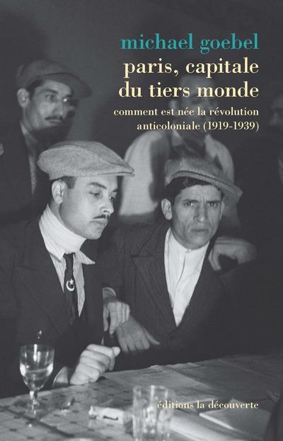 Paris, capitale du tiers monde ; comment est née la révolution anticoloniale (1919-1939)