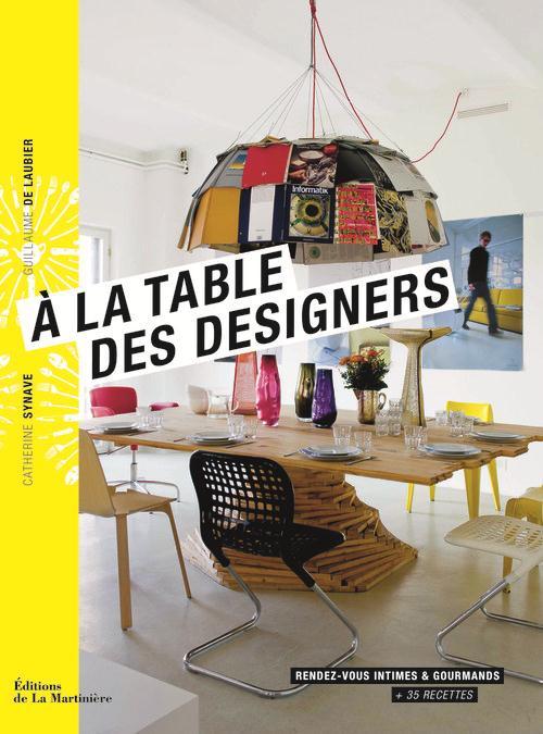 A La Table Des Designers ; Rendez-Vous Intimes Et Gourmands + 35 Recettes