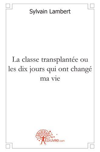 La classe transplantée ou les dix jours qui ont changé ma vie