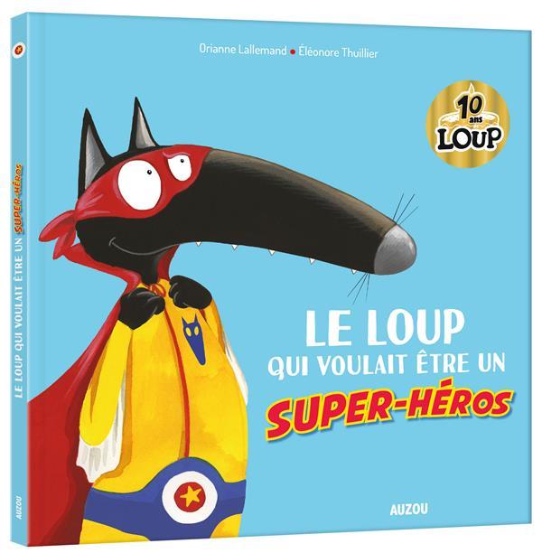 loup qui voulait être un super-héros (Le) | Lallemand, Orianne. Auteur