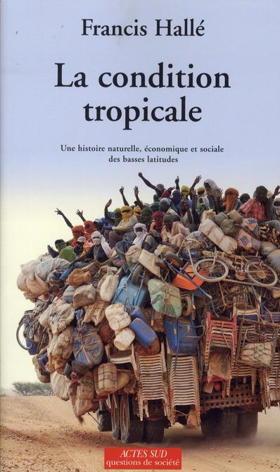 La Condition Tropicale ; Une Histoire Naturelle, Economique Et Sociale Des Basses Latitudes