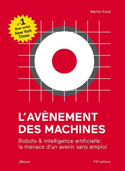 L'avènement des machines ; robots et intelligence artificielle : la menace d'un avenir sans emploi