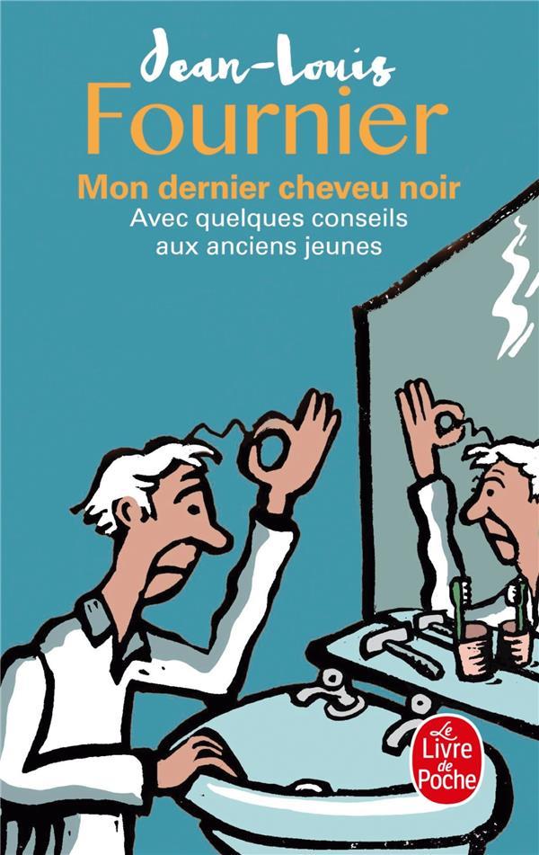 Mon dernier cheveu noir : avec quelques conseils aux anciens jeunes | Fournier, Jean-Louis. Auteur