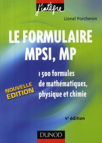 Le Formulaire Mpsi, Mp - 4eme Edition - 1500 Formules De Mathematiques, Physique Et Chimie