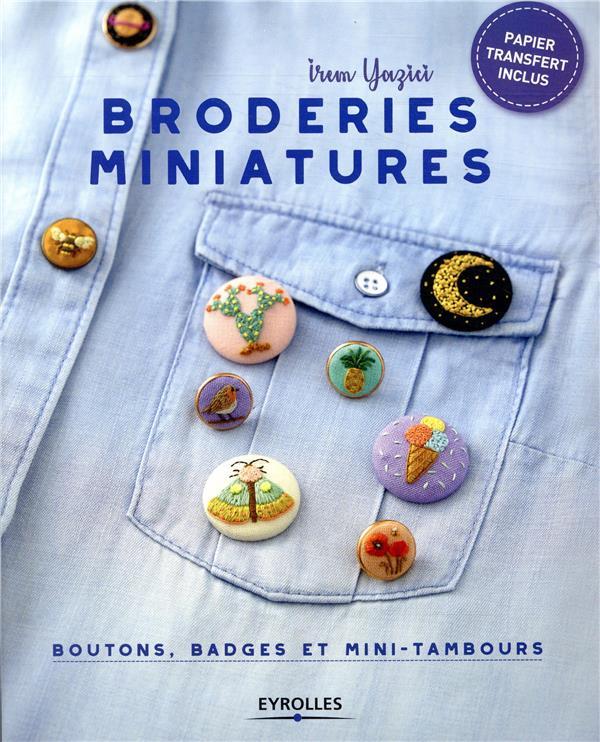Broderies miniatures : boutons, badges et mini-tambours | Yazici, Irem. Auteur