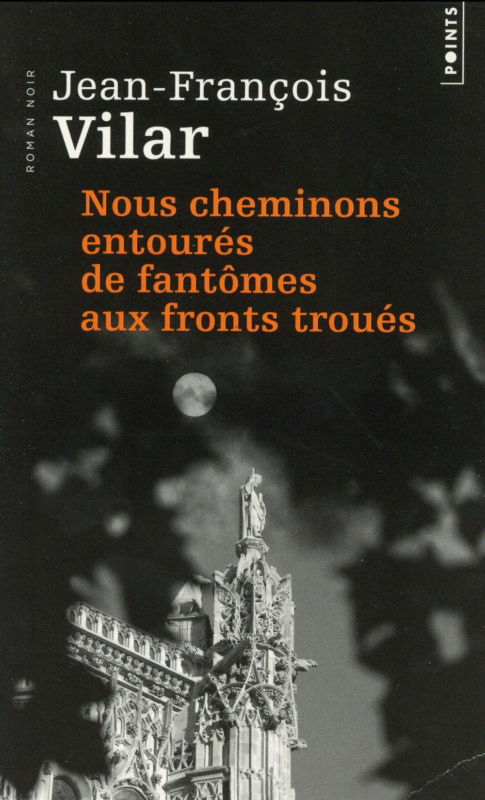 NOUS CHEMINONS ENTOURES DE FANTOMES AUX FRONTS TROUES