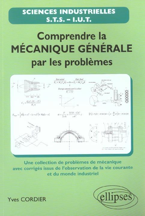 Comprendre La Mecanique Generale Par Les Problemes ; Une Selection De Problemes De Mecanique Avec Corriges Issus De