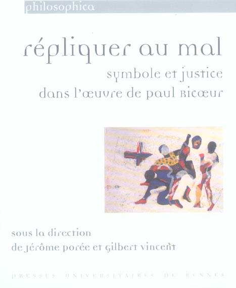 REPLIQUER AU MAL : SYMBOLE ET JUSTICE DANS L'OEUVRE DE PAUL RICOEUR